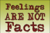 feelingsarenotfacts-1