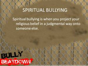 If you don't accept AA's definition of spirituality you will be spiritually bullied.